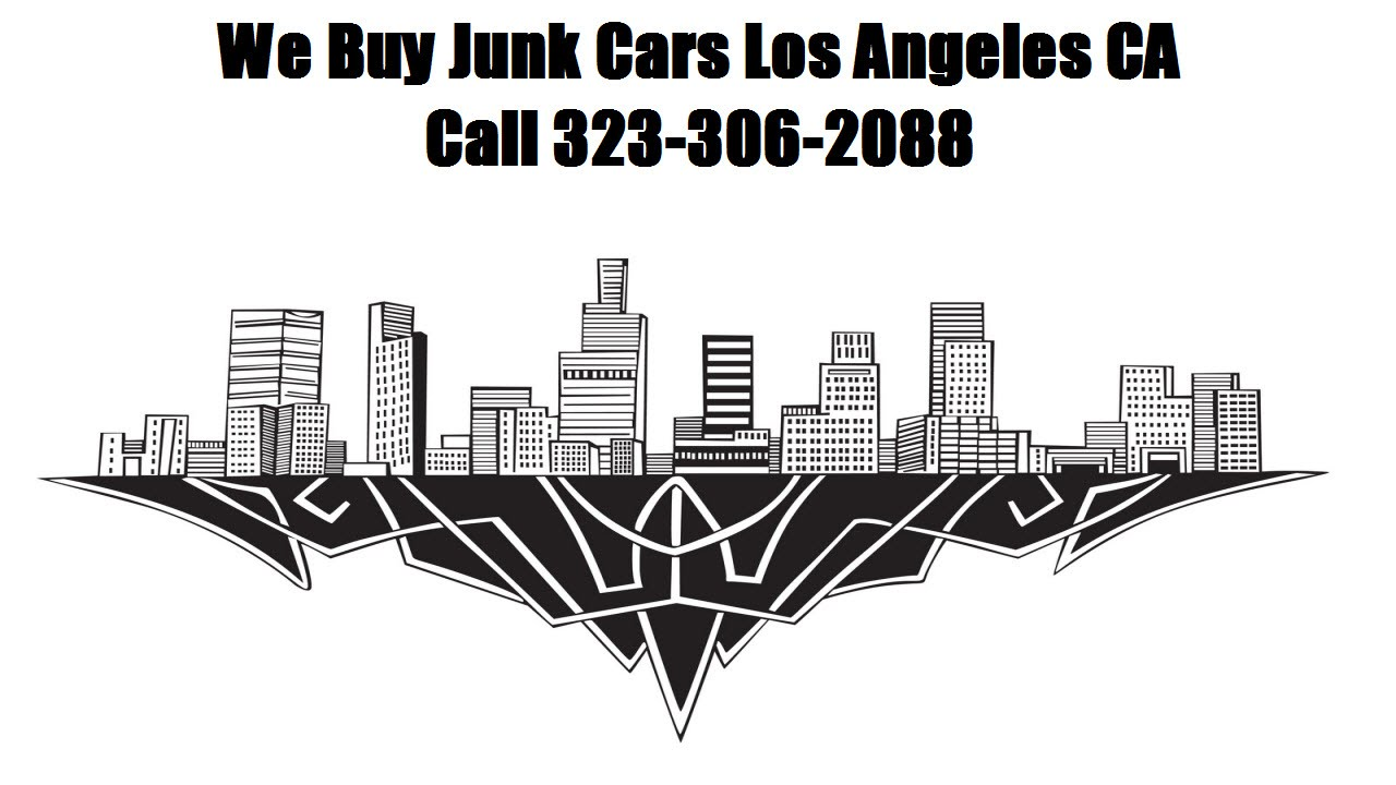 We Buy Junk Cars Los Angeles CA 323-306-2088 - Cash For Junk Cars ...