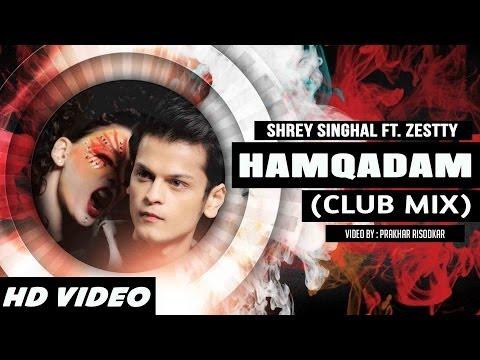 Hamqadam (Club Mix) - Shrey Singhal Ft. Zestty