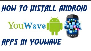 how to Install android Apps in Youwave