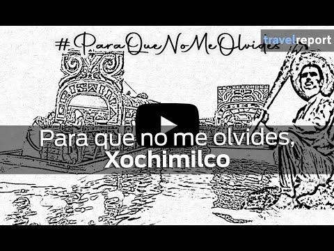 Para que no me olvides: Xochimilco, CDMX