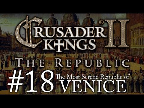 Crusader Kings 2: The Republic of Venice - Episode 18