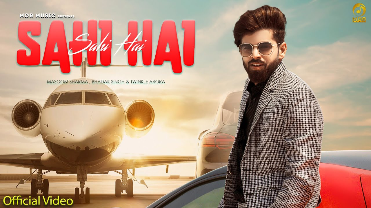Sahi Hai || Masoom Sharma || Bhadak Singh Ft Twinkle Arora || New Haryanvi Songs 2021 || Mor Music