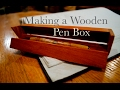 Making a Wooden Pen Box