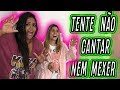 TENTE NAO CANTAR, NEM SE MEXER !! (CHALLENGE 2018)