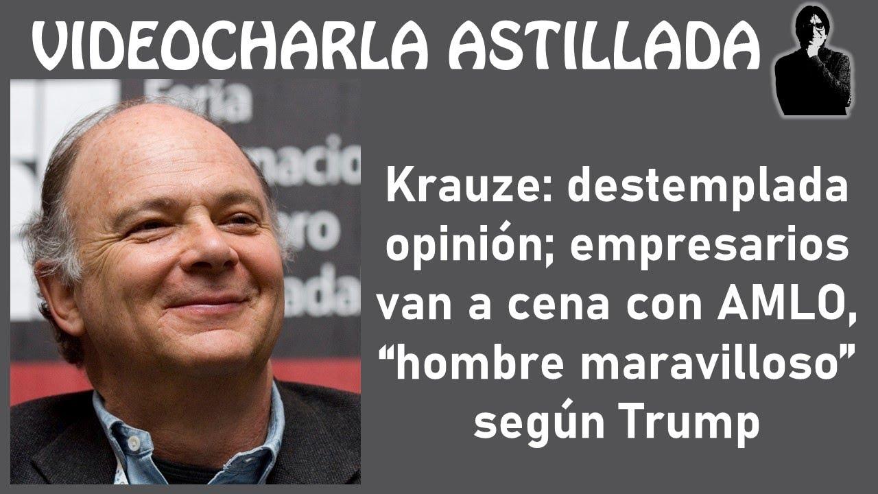 "Krauze: destemplada opinión; empresarios van a cena con AMLO, ""hombre maravilloso"" según Trump"