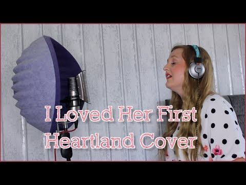 I Loved Her First | Heartland Cover by Chloe Boulton 💘