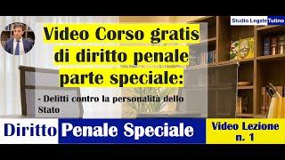 Diritto Penale (Parte Speciale): Video Lezione n.1: Delitti contro la personalità dello Stato.