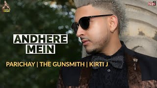 Parichay - Andhere Mein ft. The Gunsmith & Kirti J [Audio]