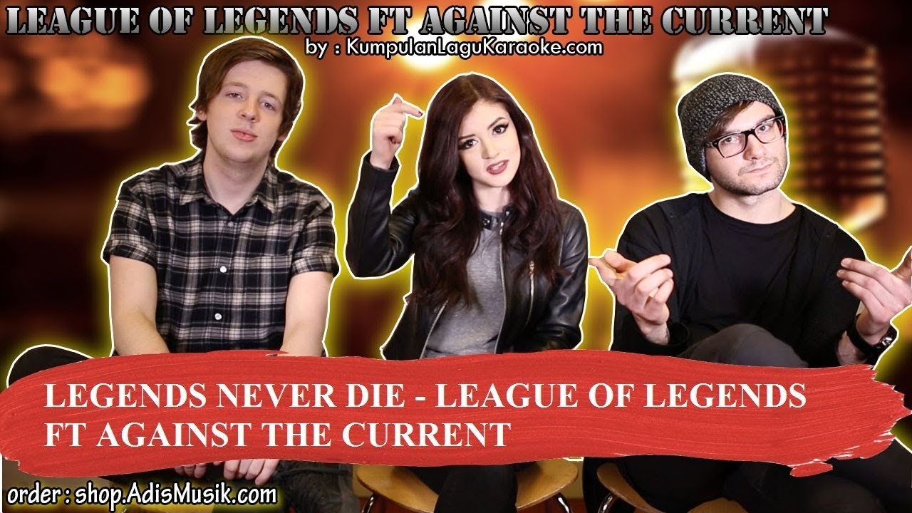 LEGENDS NEVER DIE -  LEAGUE OF LEGENDS FT AGAINST THE CURRENT Karaoke