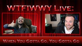 WTFIWWY Live - When You Gotta Go, You Gotta Go - 6/1/21