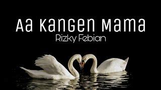 Lirik Lagu Rizky Febian - Aa Kangen Mama mp3