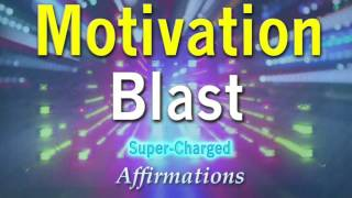Motivation Blast - Turbo Charged Affirmations To Get Sh#% Done!