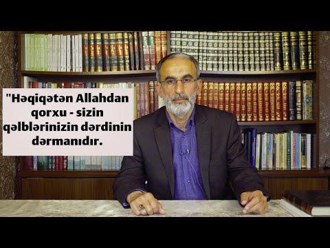 """""""Həqiqətən Allahdan qorxu - sizin qəlblərinizin dərdinin dərmanıdır. Hacı Əhliman"""