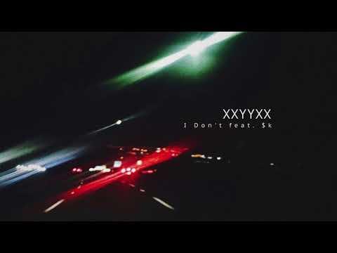 XXYYXX - I Don't feat. $k