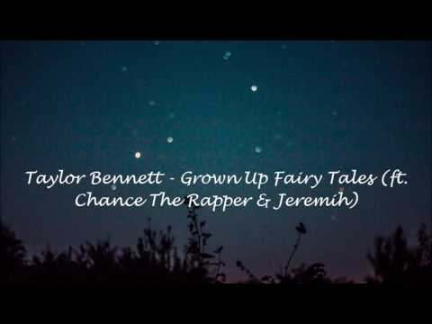 Taylor Bennett - Grown Up Fairy Tales ftChance The Rapper & Jeremih