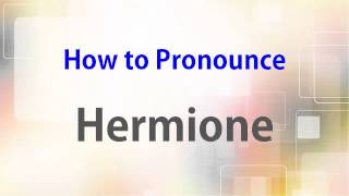 How to Pronounce Hermione