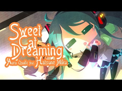 ◦°˚\(*❛‿❛)/˚°◦ 初音ミク - Sweet Cat Dreaming (Full Version) 【VOCALOID】 HATSUNE MIKU