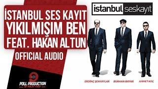 İstanbul Ses Kayıt Ft. Hakan Altun - Yıkılmışım Ben ( Official Audio )