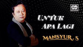 Mansyur S - Untuk Apa Lagi   Official Music Video