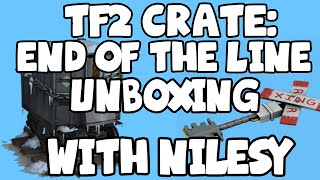 TF2 End of the Line Crate Unboxing with Nilesy!