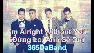 I'm Alright Without You (Đừng Lo, Anh Sẽ Ổn) - 365 DaBand | Official Music