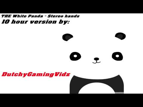 The White Panda  Stereo Hands 10 hour version!