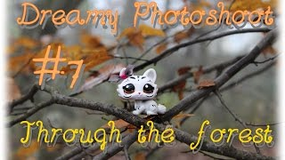 "Littlest Pet Shop : Dreamy Photoshoot # 7 : ""Through the forest"""