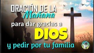 ORACIÓN DE LA MAÑANA PARA DAR GRACIAS A DIOS Y PEDIR POR TU FAMILIA