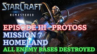 Starcraft: Remastered - Episode III - Protoss - Mission 7: Homeland (All Enemy Bases Destroyed)