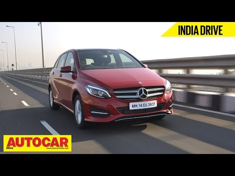 2015 Mercedes B 200 CDI | India Drive Video Review | Autocar India