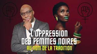 Dr JFA: L'oppression des femmes noires au nom de la tradition