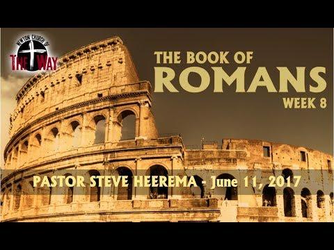 06 11 2017 Pastor Steve Heerema   Romans Week 8