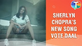 Hot & Sexy Sherlyn Chopra's Vote Daal Official Music Video | Full Song
