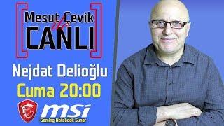 Mesut Çevik ile Canlı | Konuk: Nejdat Delioğlu