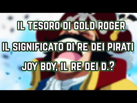 Il TESORO di GOLD ROGER, il RE DEI PIRATI e JOY BOY, il Re dei D - ONE PIECE REPODCAST