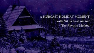 A Hubcast Holiday Moment with Nikita Graham and The Rhythm Method