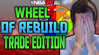 WHEEL OF REBUILD TRADE EDITION!! NBA 2K16 MY LEAGUE!!!