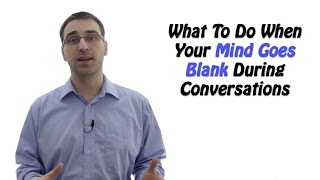 I Don't Know What To Say – What To Do When Your Mind Goes Blank During Conversations