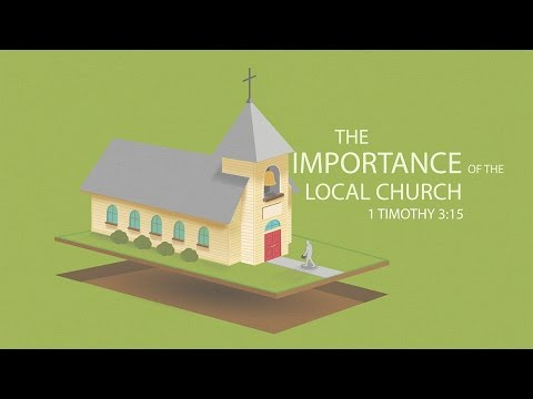 The Importance Of The Local Church Part 1