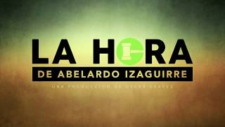 La Hora de Abelardo Izaguirre Seg 1 Lunes 21 agosto 2017 thumbnail