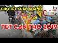 Can Tho Vietnam | Chợ tết Xuân Khánh Cần Thơ những ngày sắp tết | cần thơ ký sự