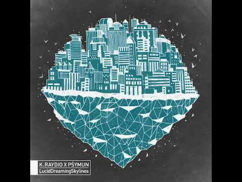 K.Raydio & Psymun - LucidDreamingSkylines [Full Album]