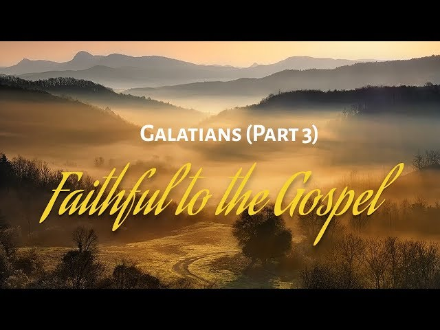 Galatians Part 3 - Faithful to the Gospel