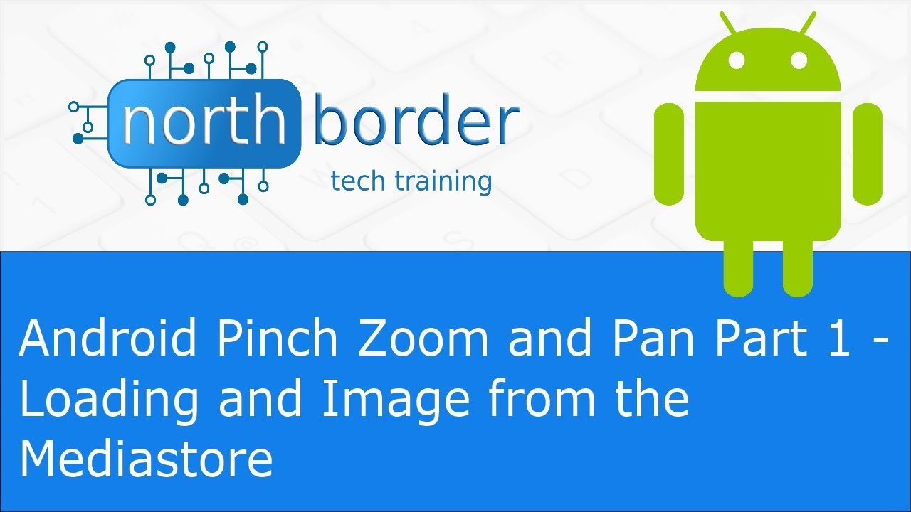 android pinch zoom and pan part 1 loading and image from the mediastore