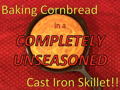 Baking Cornbread in an Unseasoned Cast Iron Skillet