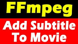 FFmpeg | Adding Subtitle to a Movie