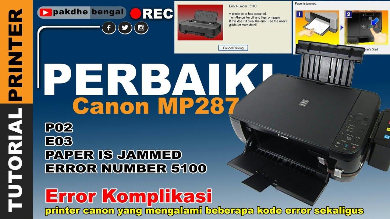 Perbaiki Canon Mp287 Error Komplikasi Printer Canon Yang Mengalami Beberapa Kode Error Sekaligus P02 Youtube