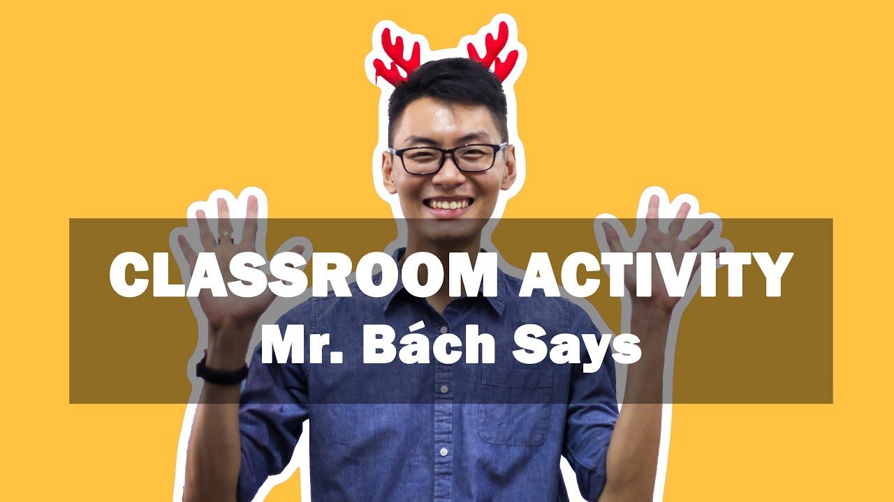 TESOL | Warm up – Mr. Bách says (Hoạt động khởi động lớp TESOL)