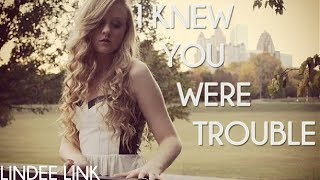 I Knew You Were Trouble- Taylor Swift (cover by Lindee Link)