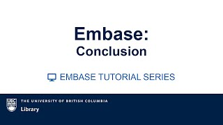 EMBASE Tutorial Video series: Video 9: Conclusion